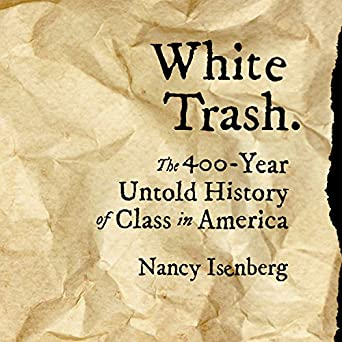 Image result for (White Trash: The 400-Year Untold History of Class in America, Nancy Isenberg, Viking Press, 2016,