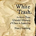 White Trash: The 400-Year Untold History of Class in America Audiobook by Nancy Isenberg Narrated by Kirsten Potter