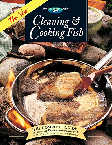 The New Cleaning & Cooking Fish: The Complete Guide to Preparing Delicious Freshwater Fish (The Freshwater Angler)