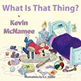 What Is That Thing?, Kevin McNamee, 1616331410