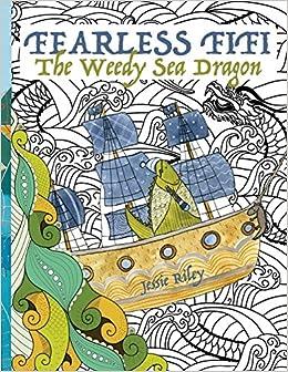 Fearless Fifi The Weedy Sea Dragon Coloring Book Jessie Riley Kitanie Books 9781935734321 Amazon