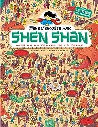 Mène l'enquête avec Shen Shan : Mission au centre de la Terre par Didier Lévy