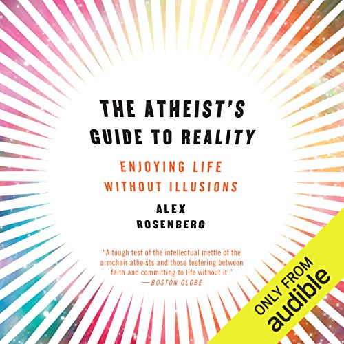 The Atheist's Guide to Reality: Enjoying Life Without Illusions by Audible Studios