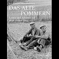 Das alte Pommern: Leben und Arbeiten auf dem platten Land