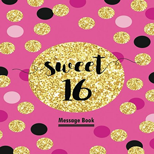 Sweet 16 Message Book: Guest Memory Keepsake Milestone Birthday Celebration Blank And Lined Journal With Gift Log For Family Friends To Write In Comments Best Wishes (Sweet Sixteen Gifts)