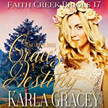Mail Order Bride: Grace's Destiny: Faith Creek Brides, Book 17 Audiobook by Karla Gracey Narrated by Alan Taylor