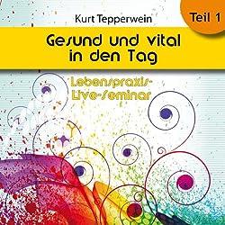 Gesund und vital in den Tag: Teil 1 (Lebenspraxis-Live-Seminar)