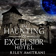 The Haunting of Excelsior Hotel Audiobook by Riley Amitrani Narrated by Sylvia St. James