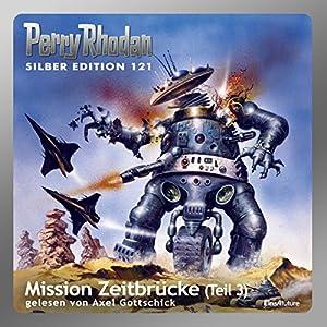 Mission Zeitbrücke - Teil 3 (Perry Rhodan Silber Edition 121) Hörbuch
