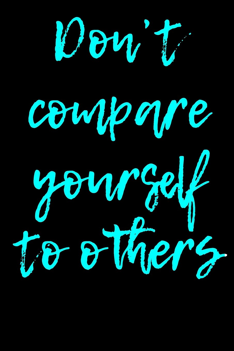 Dont Compare Yourself To Others Blank Lined Journal Passion