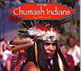 The Chumash Indians, Bill Lund, 1560655623