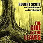 The Girl in the Leaves | Sarah Maynard,Larry Maynard,Robert Scott