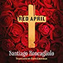 Red April Audiobook by Santiago Roncagliolo, Edith Grossman (translator) Narrated by Jonathan Keeble