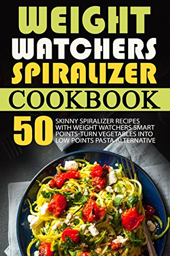 Weight Watchers Spiralizer Cookbook: 50 Skinny Spiralizer Recipes With Weight Watchers Smart Points-Turn Vegetables Into Low Points Pasta Alternative by Stefan Gerula