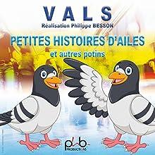 Petites histoires d'ailes et autres potins | Livre audio Auteur(s) : Valentin Vals Narrateur(s) : Philippe Besson, Denis Mochet