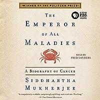 The Emperor of All Maladies: A Biography of Cancer Hörbuch von Siddhartha Mukherjee Gesprochen von: Fred Sanders