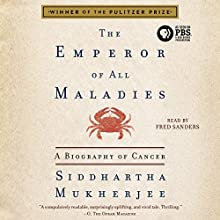 The Emperor of All Maladies: A Biography of Cancer Audiobook by Siddhartha Mukherjee Narrated by Fred Sanders