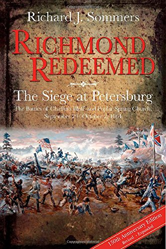 Richmond Redeemed: The Siege at Petersburg, The Battles of Chaffin's Bluff and Poplar Spring Church, September 29 - Octo