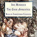 The Good Apprentice Audiobook by Iris Murdoch Narrated by Christopher Cazenove