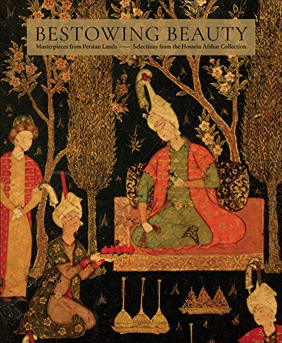 - Bestowing Beauty: Masterpieces from Persian Lands_Selections from the Hossein Afshar Collection