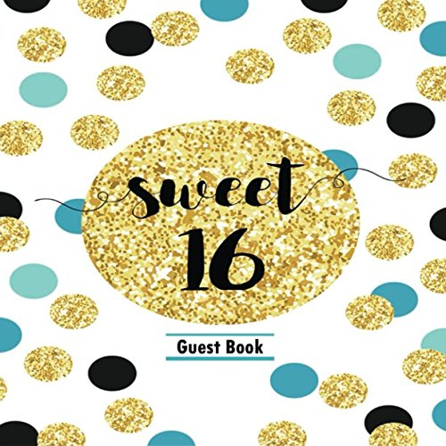 Sweet 16 Guest Book: Message Memory Keepsake Milestone Birthday Celebration Blank And Lined Pages Journal With Gift Log For Family & Friends To Write In Comments Best Wishes (Sweet Sixteen Gifts)