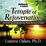 The Temple of Rejuvenation: An Inner Spa Treatment for Mind, Body, and Spirit | Luanne Oakes Ph.D.