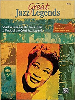 Meet the Great Jazz Legends: Short Sessions on the Lives, Times & Music of the Great Jazz Legends by Ronald C. McCurdy (2004-03-01)