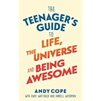 The Teenager s Guide to Life, the Universe and Being Awesome