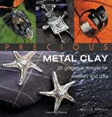 Precious Metal Clay: 25 Gorgeous Designs for Jewellery and Gifts