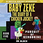 Baby Zeke - Pursuit of Herobrine: The Diary of a Chicken Jockey, Book 5 | Dr. Block