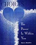 Choices-the Power Is Within You, Sherry Brantley, 1450582583