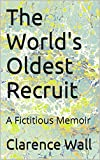 img - for The World's Oldest Recruit: A Fictitious Memoir book / textbook / text book