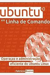 Ubuntu em Linha de Comando: Operação e Administração Eficiente do Ubuntu Linux eBook Kindle