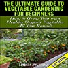 The Ultimate Guide to Vegetable Gardening for Beginners, 2nd Edition