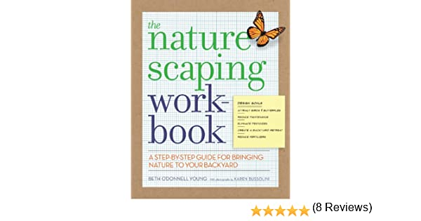 The Naturescaping Workbook: A Step-by-Step Guide for Bringing ...
