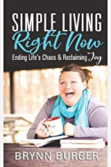 Simple Living Right Now: Ending LIfe's Chaos and Reclaiming Joy Paperback