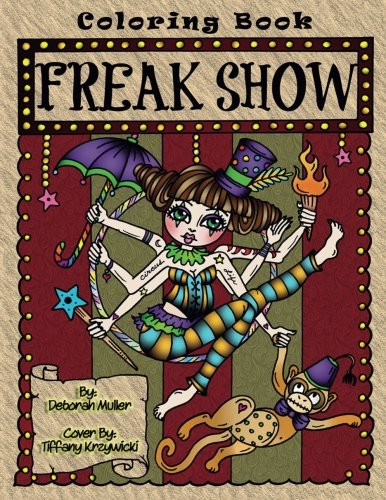 Freak Show: A coloring book of Circus Freaks and whimsical oddities that will make you smile. By Deborah Muller