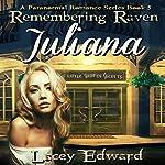 Remembering Raven: Juliana: A Paranormal Romance Series Book 5   Lacey Edward