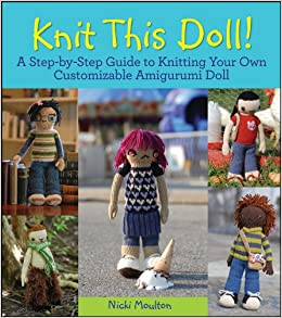 ec194586f Knit This Doll!  A Step-by-Step Guide to Knitting Your Own Customizable  Amigurumi Doll  Nicki Moulton  9780470624401  Amazon.com  Books