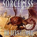 Sorceress: Spirals of Destiny, Book 2 | Jim Bernheimer
