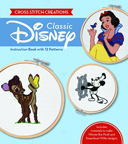 Disney Cross Stitch - Cross Stitch Creations: Disney Classic: 12 Patterns Featuring Classic Disney Characters