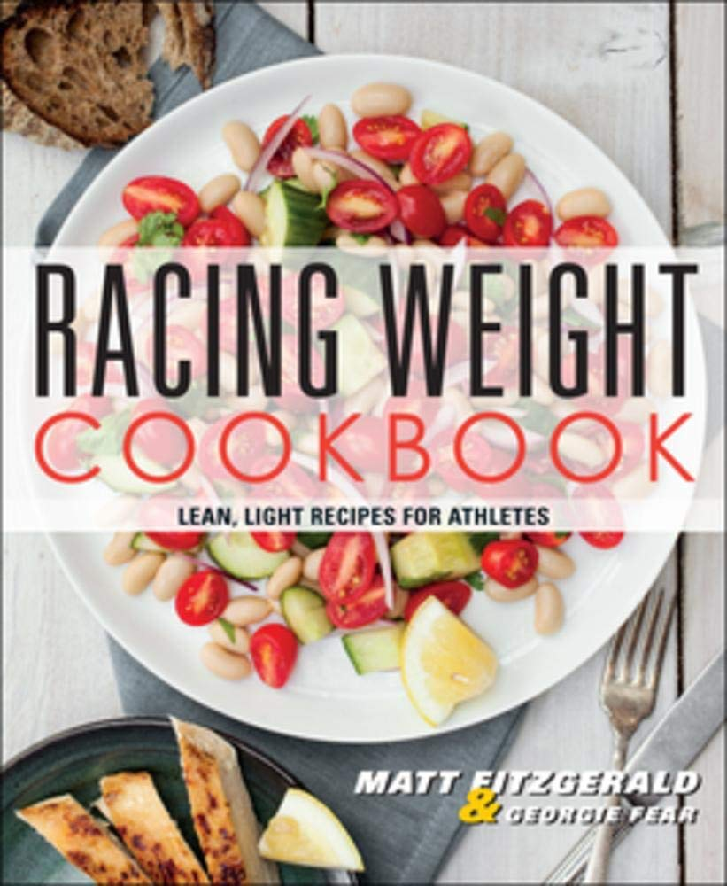 Racing Weight Cookbook  Lean Light Recipes For Athletes