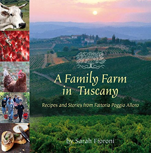 A Family Farm in Tuscany: Recipes and Stories from Fattoria Poggio Alloro by Sarah Fioroni