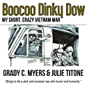 Boocoo Dinky Dow: My Short, Crazy Vietnam War Audiobook by Julie Titone, Grady C. Myers Narrated by Jeffrey S. Fellin