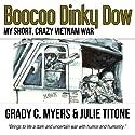 Boocoo Dinky Dow: My Short, Crazy Vietnam War Audiobook by Julie Titone, Grady C. Myers Narrated by Jeffrey S. Fellin