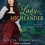 The Lady and the Highlander: Highland Fairytale Series, Book 3 | Lecia Cornwall