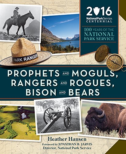 Prophets and Moguls, Rangers and Rogues, Bison and Bears: 100 Years of the National Park Service (National Park Service Books)