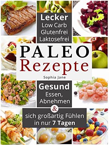 paleorezepte-lecker-low-carb-glutenfrei-laktosefrei-gesund-essen-abnehmen-sich-grossartig-fuhlen-in-