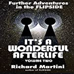 It's a Wonderful Afterlife Volume 2: Further Adventures into the Flipside | Richard Martini