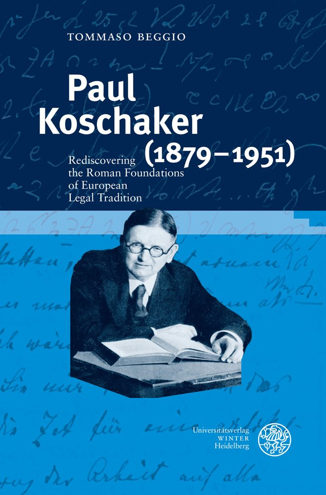 Paul Koschaker, 1879-1951: Rediscovering the Roman Foundations of European Legal Tradition pdf